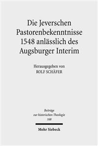 Die Jeverschen Pastorenbekenntnisse 1548 Anlasslich Des Augsburger Interim