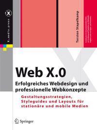 Web X.0: Erfolgreiches Webdesign Und Professionelle Webkonzepte. Gestaltungsstrategien, Styleguides Und Layouts Für Stationäre