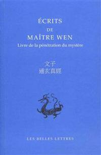 Ecrits de Maitre Wen: Livre de la Penetration Du Mystere