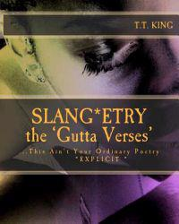 "Slang*etry * the Gutta Verses*: ""This Ain't Your Ordinary Poetry"" * Explicit *- The Unrated and Extended Gutta Verses"