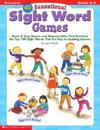 40 Sensational Sight Word Games: Quick & Easy Games and Reproducibles That Reinforce the Top 100 Sight Words That Are Key to Reading Success; Grades K