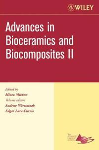 Advances in Bioceramics and Biocomposites II: A Collection of Papers Presented at the 30th International Conference on Advanced Ceramics and Composite