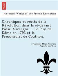 Chroniques Et Re´cits de la Re´volution Dans La CI-Devant Basse-Auvergne ... Le Puy-de-Do^me En 1793 Et La Proconsulat de Couthon.