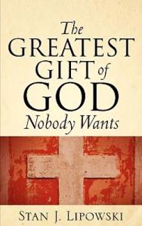 The Greatest Gift of God Nobody Wants