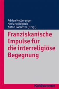 Franziskanische Impulse Fur Die Interreligiose Begegnung