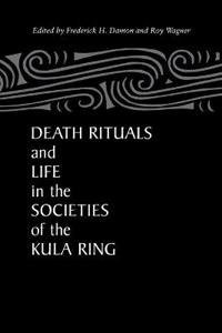 Death Rituals and Life in the Societies of the Kula Ring