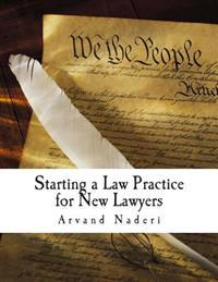 Starting a Law Practice for New Lawyers: This Is a Short and Practical Guide for New and Even Experienced Lawyers Looking to Get Their Own Practice St