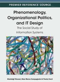Phenomenology, Organizational Politics, and IT Design