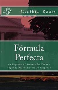 Formula Perfecta: La Riqueza Al Alcance de Todos - Segunda Parte- Novela de Suspenso