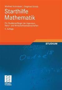 Starthilfe Mathematik: Für Studienanfänger Der Ingenieur-, Natur- Und Wirtschaftswissenschaften