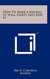 How to Make a Killing in Wall Street and Keep It
