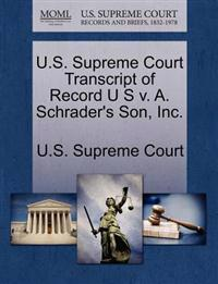 U.S. Supreme Court Transcript of Record U S V. A. Schrader's Son, Inc.