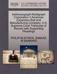 Addressograph-Multigraph Corporation V.American Expansion Bolt and Manufacturing Company. U.S. Supreme Court Transcript of Record with Supporting Pleadings