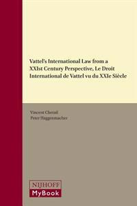 Vattel's International Law from a Xxist Century Perspective / Le Droit International de Vattel Vu Du Xxie Siecle