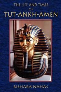 The Life and Times of Tut-Ankh-Amen