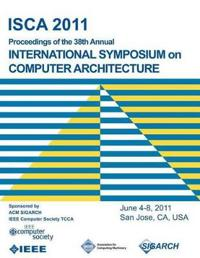 Isca 2011 Proceedings of the 38th Annual International Symposium on Computer Architecture