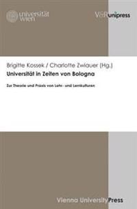 Universitat in Zeiten Von Bologna: Zur Theorie Und Praxis Von Lehr- Und Lernkulturen