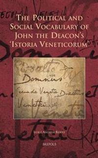 The Political and Social Vocabulary of John the Deacon's 'Istoria Veneticorum'