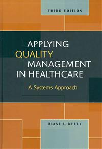 Applying Quality Management in Healthcare: A Systems Approach