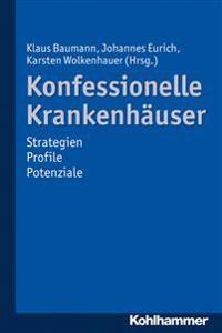 Konfessionelle Krankenhauser: Strategien - Profile - Potenziale
