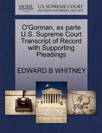 O'Gorman, Ex Parte U.S. Supreme Court Transcript of Record with Supporting Pleadings