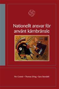 Nationellt ansvar för använt kärnbränsle : kan Sverige självständigt reglera hanteringen av använt kärnbränsle?