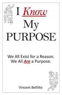 I Know My Purpose: We All Exist for a Reason, We All Are a Purpose