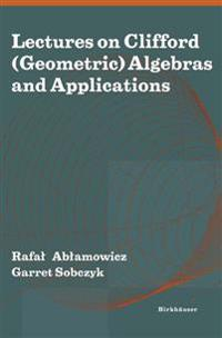 Lectures on Clifford Geometric Algebras and Applications