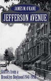 Jefferson Avenue: Stories from a Brooklyn Boyhood 1941-1958