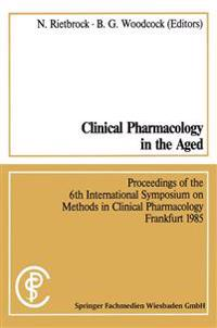 Clinical Pharmacology in the Aged / Klinische Pharmakologie Im Alter: Proceedings of the 6th International Symposium on Methods in Clinical Pharmacolo