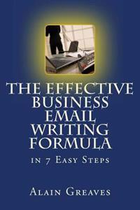 The Effective Business Email Writing Formula in 7 Easy Steps: How You Can Develop Effective Business Email Writing Skills in English