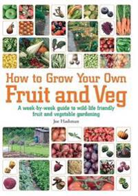How to grow your own fruit and veg - a week-by-week guide to wild-life frie