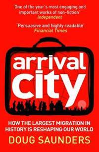 Arrival city - how the largest migration in history is reshaping our world