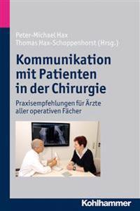 Kommunikation Mit Patienten in Der Chirurgie: Praxisempfehlungen Fur Arzte Aller Operativen Facher