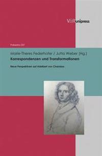 Korrespondenzen Und Transformationen: Neue Perspektiven Auf Adelbert Von Chamisso