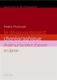 Le Desoeuvrement Choregraphique: Etude Sur La Notion D'Oeuvre En Danse