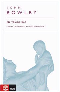En trygg bas : kliniska tillämpningar av anknytningsteorin