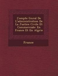 Compte G N Ral de L'Administration de La Justice Civile Et Commerciale: En France Et En Alg Rie