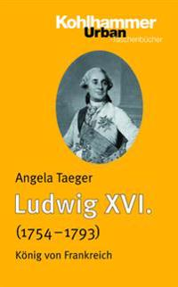 Ludwig XVI. (1754-1793): Konig Von Frankreich