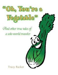 Oh, You're a Vegetable