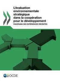 L'Evaluation Environnementale Strategique Dans La Cooperation Pour Le Developpement: Panorama Des Experiences Recentes