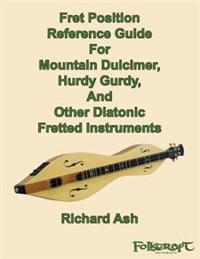 Fret Position Reference Guide for Mountain Dulcimer, Hurdy Gurdy, and Other Diatonic Fretted Instruments
