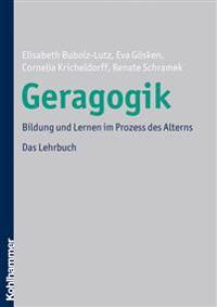 Geragogik: Bildung Und Lernen Im Prozess Des Alterns. Das Lehrbuch