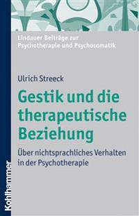 Gestik Und Die Therapeutische Beziehung: Uber Nichtsprachliches Verhalten in Der Psychotherapie