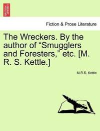 "The Wreckers. by the Author of ""Smugglers and Foresters,"" Etc. [M. R. S. Kettle.]"