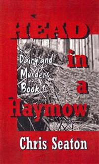 Head in a Haymow: Dairyland Murders Book 1