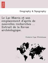 Le Lac Moeris Et Son Emplacement d'Apre`s de Nouvelles Recherches ... Extrait de la Revue Arche´ologique.