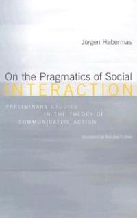 On the Pragmatics of Social Interaction: Preliminary Studies in the Theory of Communicative Action
