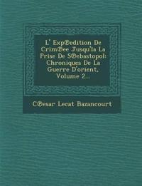 L' Exp¿edition De Crim¿ee Jusqu'la La Prise De S¿ebastopol: Chroniques De La Guerre D'orient, Volume 2...