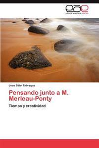Pensando Junto A M. Merleau-Ponty